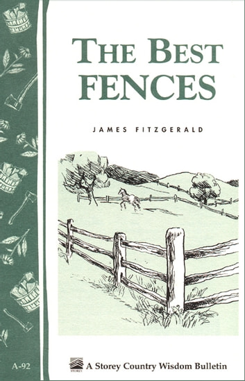 The Best Fences - Storey's Country Wisdom Bulletin A-92 ebook by James Fitzgerald