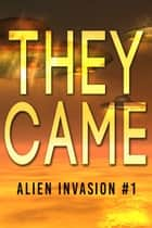 They Came - Alien Invasion #1 ebook by Robert Jeschonek, Russ Crossley, J. Daniel Sawyer,...