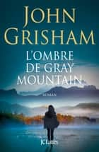 L'ombre de Gray Mountain ebook by John Grisham