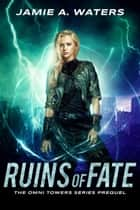 Ruins of Fate ebook by Jamie A. Waters
