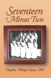 Seventeen Minus Two ebook by OPA Virginia Phlieger-Kroos