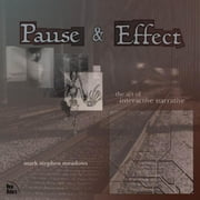 Pause & Effect: The Art of Interactive Narrative ebook by Meadows, Mark Stephen