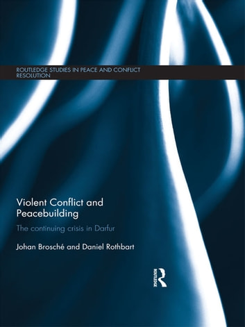 Violent Conflict and Peacebuilding - The Continuing Crisis in Darfur ebook by Johan Brosché,Daniel Rothbart
