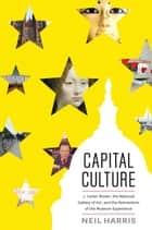 Capital Culture - J. Carter Brown, the National Gallery of Art, and the Reinvention of the Museum Experience ebook by