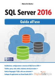 SQL Server 2016 - Guida all'uso ebook by Mario De Ghetto