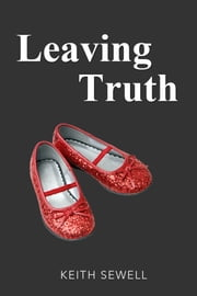 Leaving Truth ebook by Keith Sewell