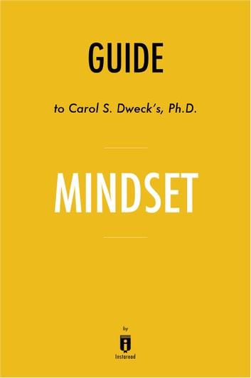 Guide to Carol S. Dweck's, Ph.D. Mindset by Instaread ebooks by Instaread