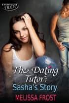 The Dating Tutor: Sasha's Story ebook by Melissa Frost