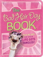 The Bad Hair Day Book - Pick Me Ups For When Life Gets Tangled ebook by Mark Gilroy Communications