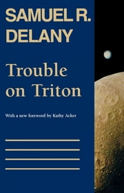 Trouble on Triton - An Ambiguous Heterotopia ebook by Samuel R. Delany, Kathy Acker