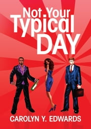 Not Your Typical Day ebook by Carolyn Y. Edwards