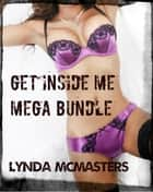 Get Inside Me! (3 Book Hot Fucking Bundle) ebook by Lynda McMasters