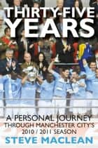 Thirty-Five Years : A Personal Journey Through Manchester Citys 2010-2011 Season ebook by