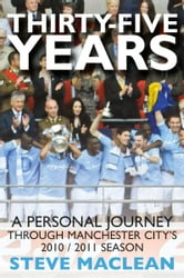 Thirty-Five Years : A Personal Journey Through Manchester Citys 2010-2011 Season ebook by Steve Maclean