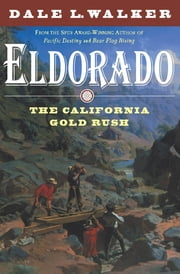 Eldorado - The California Gold Rush ebook by Dale L. Walker