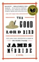 The Good Lord Bird ebook by A Novel