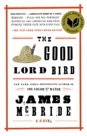 The Good Lord Bird - A Novel ebook by Kobo.Web.Store.Products.Fields.ContributorFieldViewModel