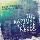 The Rapture of the Nerds audiobook by Cory Doctorow, Charles Stross