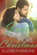 Just One More Christmas - A Christmas Novelette ebook by Elizabeth Barone