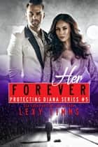 Her Forever - Protecting Diana Series, #5 ebook by