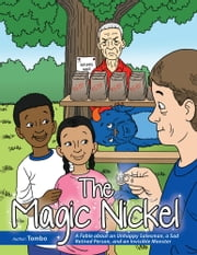 The Magic Nickel - A Fable about an Unhappy Salesman, a Sad Retired Person, and an Invisible Monster ebook by Tombo