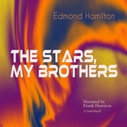 The Stars, My Brothers - Unabridged audiobook by Edmond Hamilton