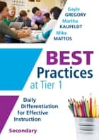 Best Practices at Tier 1 [Secondary] ebook by Gayle Gregory,Martha Kaufeldt