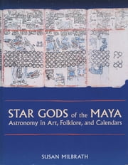 Star Gods of the Maya - Astronomy in Art, Folklore, and Calendars ebook by Susan Milbrath