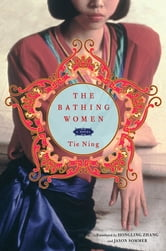 The Bathing Women - A Novel ebook by Tie Ning