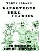 Tooty Nolan's Danglydong Dell Diaries ebook by Tooty Nolan