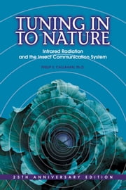 Tuning in to Nature - Infrared Radiation and the Insect Communication System ebook by Philip S. Callahan