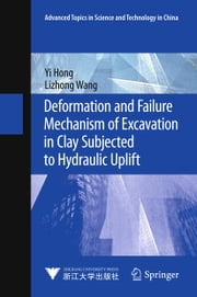 Deformation and Failure Mechanism of Excavation in Clay Subjected to Hydraulic Uplift ebook by Yi Hong,Lizhong Wang