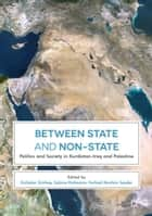 Between State and Non-State - Politics and Society in Kurdistan-Iraq and Palestine ebook by Gülistan Gürbey, Sabine Hofmann, Ferhad Ibrahim Seyder