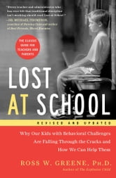 Lost at School - Why Our Kids with Behavioral Challenges are Falling Through the Cracks and How We Can Help Them ebook by Ross W. Greene, Ph.D.
