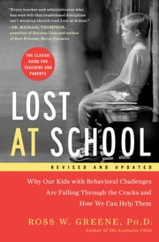 Lost at School - Why Our Kids with Behavioral Challenges are Falling Through the Cracks and How We Can Help Them ebook by Kobo.Web.Store.Products.Fields.ContributorFieldViewModel