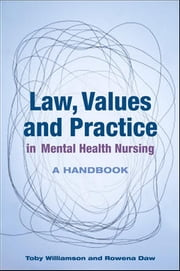 Law, Values And Practice In Mental Health Nursing: A Handbook ebook by Toby Williamson,Ann Howarth