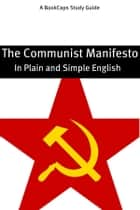 The Communist Manifesto in Plain and Simple English (A Modern Translation and the Original Version) ebook by BookCaps