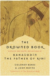 The Drowned Book - Ecstatic and Earthy Reflections of Bahauddin, the Father of Rumi ebook by Coleman Barks,John Moyne