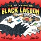 The Bully From The Black Lagoon ebook by Mike Thaler, Jared Lee