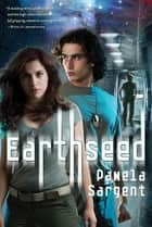 Earthseed - The Seed Trilogy, Book 1 ebook by Pamela Sargent
