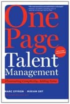 One Page Talent Management, with a New Introduction - Eliminating Complexity, Adding Value ebook by Marc Effron, Miriam Ort