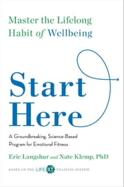 Start Here - Master the Lifelong Habit of Wellbeing ebook by Eric Langshur,Nate Klemp, Ph.D