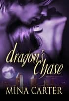 Dragon's Chase ebook by Mina Carter