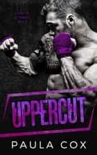 Uppercut - A Choke Me Out Romance, #3 ebook by Paula Cox