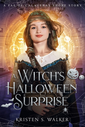 A Witch's Halloween Surprise - A Fae of Calaveras Short Story ebook by Kristen S. Walker