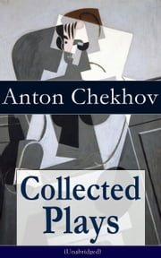 Collected Plays of Anton Chekhov (Unabridged): 12 Plays including On the High Road, Swan Song, Ivanoff, The Anniversary, The Proposal, The Wedding, The Bear, The Seagull, A Reluctant Hero, Uncle Vanya, The Three Sisters and The Cherry Orchard ebook by Anton  Chekhov,Julius  West,Julian  Hawthorne