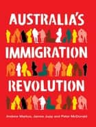 Australia's Immigration Revolution ebook by Andrew Markus,James Jupp and Peter McDonald