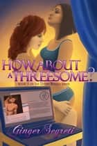 How About a Threesome? (The first of the DesireBound Series) ebook by Ginger Segreti