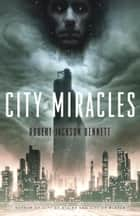 City of Miracles eBook by Robert Jackson Bennett