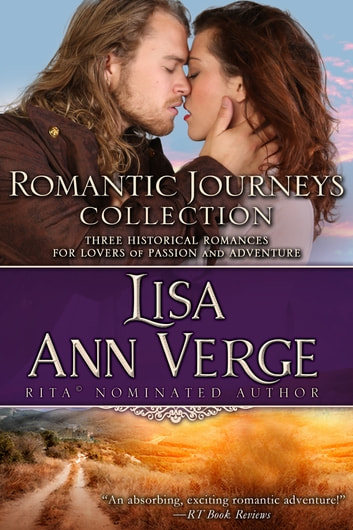 Romantic Journeys Collection - 3 Sweeping Historical Romances for Lovers of Passion and Adventure ebook by Lisa Ann Verge